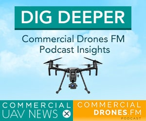 Commercial Drones FM Podcast Insights - Commercial UAV News